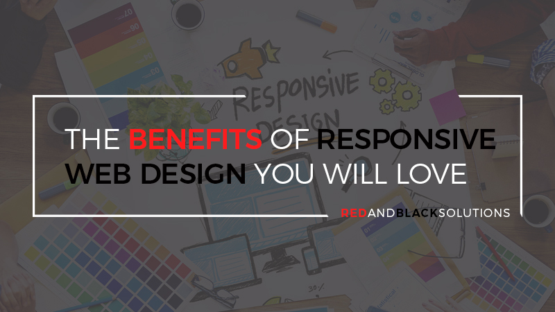 The Benefits of Responsive Web Design You Will Love